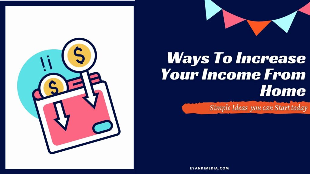 Ways To Increase Your Income From Home