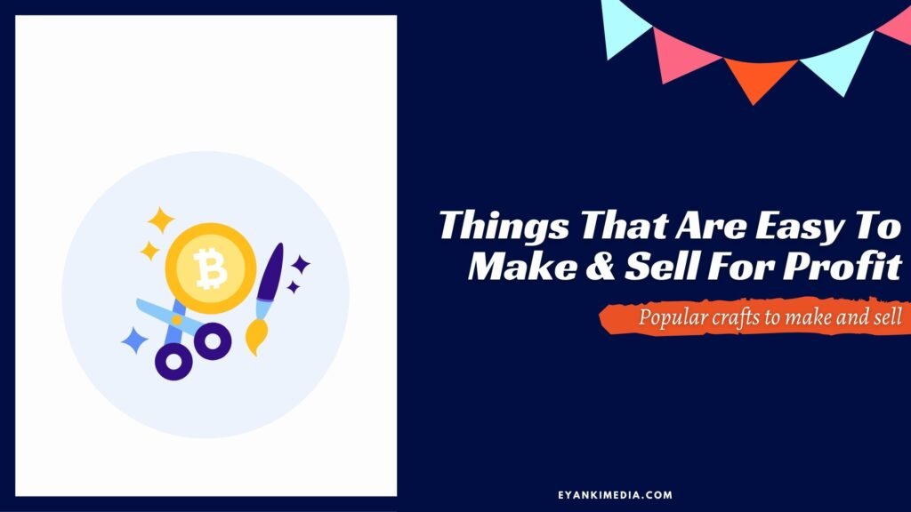 Things That Are Easy To Make And Sell For Profit