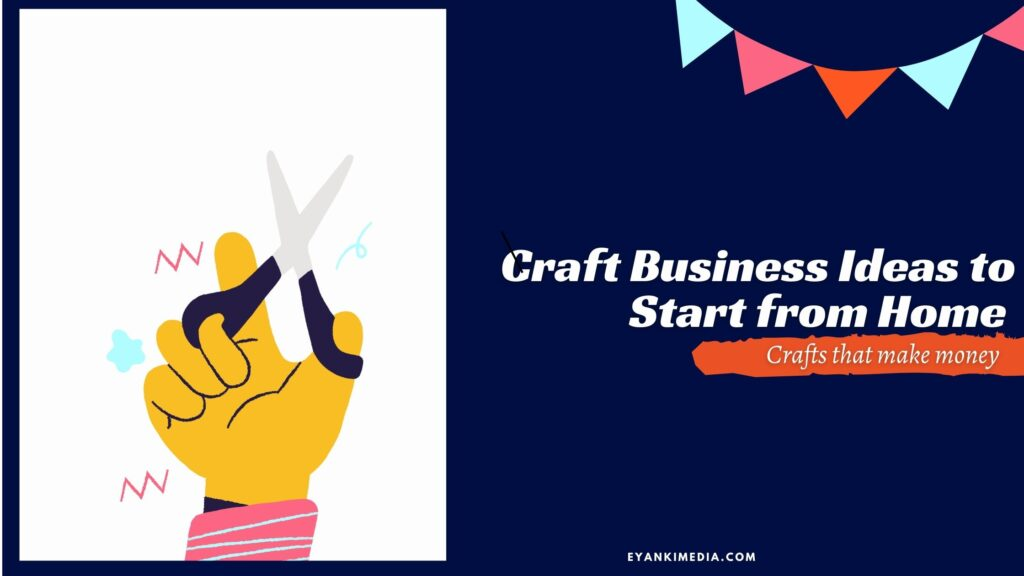 Craft Business Ideas to Start from Home