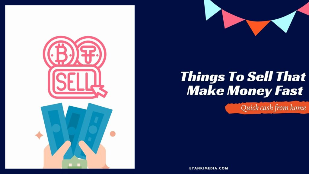 Things To Sell That Make Money Fast